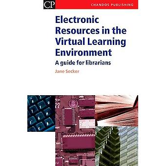 Electronic Resources in the Virtual Learning Environment A Guide for Librarians by Secker & Jane
