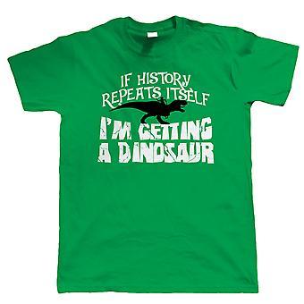 If History Repeats Itself I'm Getting A Dinosaur, Mens Funny T Shirt
