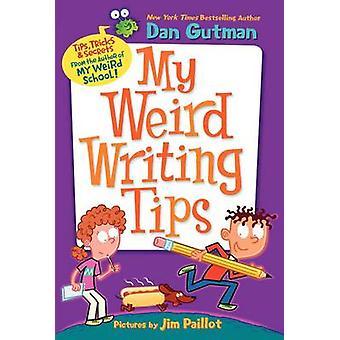 My Weird Writing Tips by Dan Gutman - Jim Paillot - 9780062091062 Book