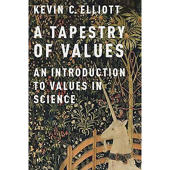 A Tapestry of Values - An Introduction to Values in Science by Kevin C