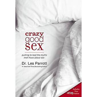 Vanvittigt god Sex - at sætte til at seng myter mænd har om Sex af Les Pa