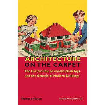 Architecture on the Carpet - The Curious Tale of Construction Toys and