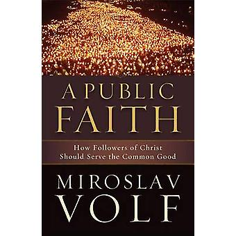 A Public Faith by Miroslav Volf - 9781587433436 Book