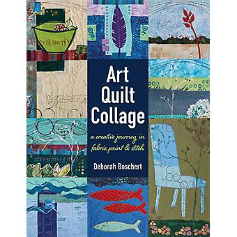 Art Quilt Collage - A Creative Journey in Fabric - Paint & Stitch by D
