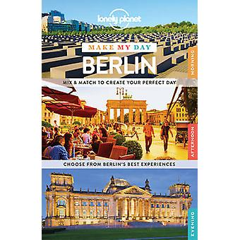 Lonely Planet Make My Day Berlin by Lonely Planet - 9781743609309 Book