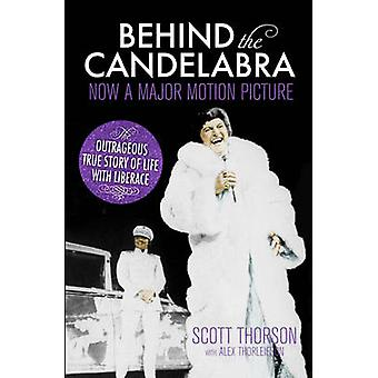 Behind the Candelabra - My Life with Liberace by Scott Thorson - 97817