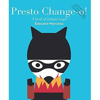 Presto Change - O - A Book of Animal Magic by Edouard Manceau - 978284