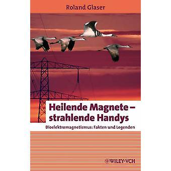 Heilende Magnete - Strahlende Handys - Bioelektromagnetismus - Fakten