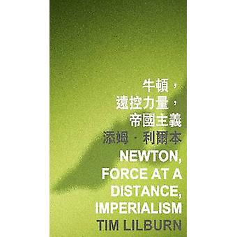 Newton - Force at a Distance - Imperialism by Tim Lilburn - 978962996