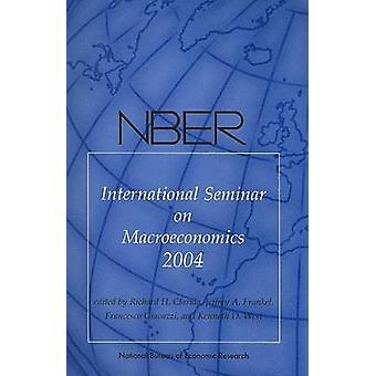 NBER International Seminar on Macroeconomics 2004 by Richard H. Clari