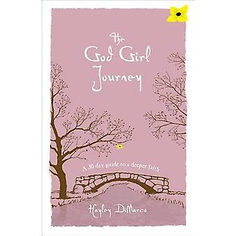 The God Girl Journey - A 30-Day Guide to a Deeper Faith by Hayley DiMa