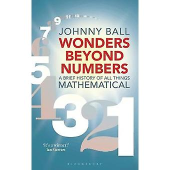 Wonders Beyond Numbers - A Brief History of All Things Mathematical by