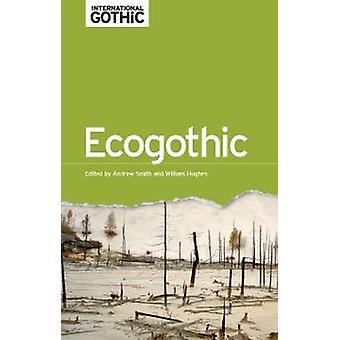 Ecogothic par William Hughes - Andrew W. M. Smith - Elisabeth Bronfen