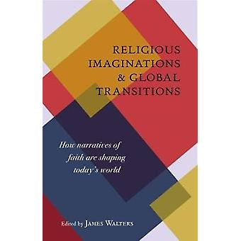 Religious Imaginations - How Narratives of Faith Are Shaping Today's W
