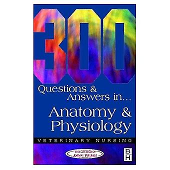 300 Questions and  Answers in Anatomy and Physiology for Veterinary Nurses (Veterinary Nursing: 300 Questions & Answers)