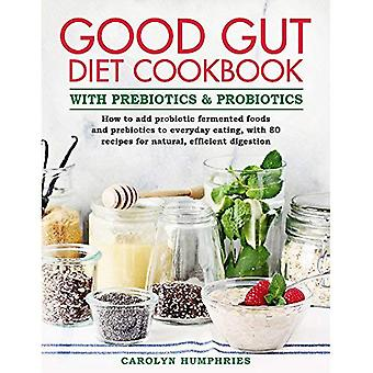 The Good Gut Diet Cookbook: With Prebiotics and Probiotics. Over 80 recipes for a natural, efficient digestion