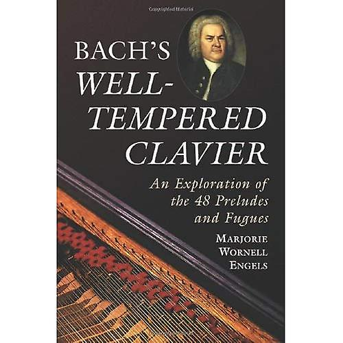 Bach¿s Well-Tempered Clavier: An Exploration of the 48 Preludes and Fugues