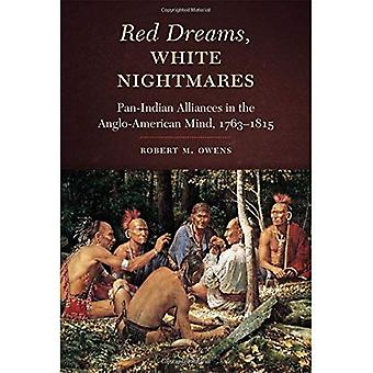 Red Dreams, White Nightmares: Pan-Indian Alliances in the Anglo-American Mind, 1763-1815
