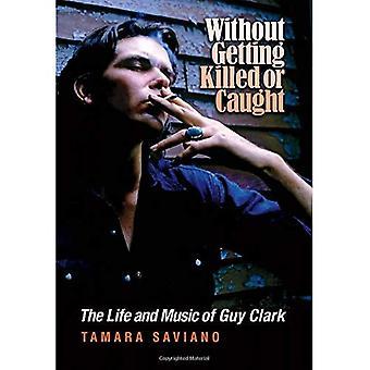 Ohne getötet oder gefangen bekommen: das Leben und die Musik von Guy Clark (John und Robin Dickson Serie in Texas Music)
