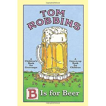 B Is for Beer. Tom Robbins