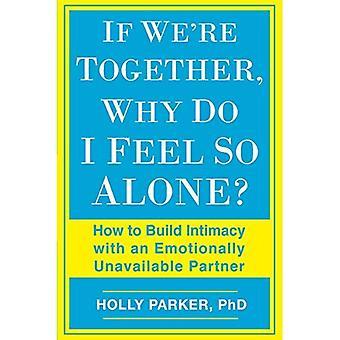 Hvis vi er sammen, hvorfor jeg føler så alene?: Hvordan bygge intimitet med en følelsesmessig utilgjengelig Partner