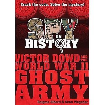 Spy on History: Victor Dowd and the World War II� Ghost Army