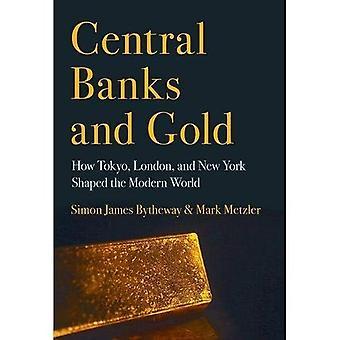 Centralbanker och guld: hur Tokyo, London och New York formade den moderna världen (Cornell studier i pengar)