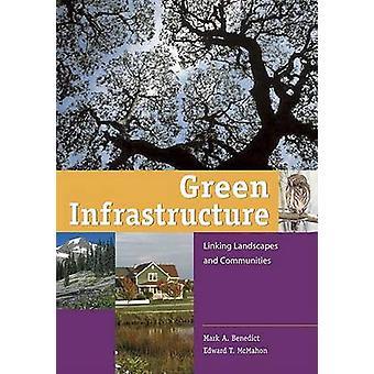 Grüne Infrastruktur - Verknüpfung von Landschaften und Gemeinden von Mark A. B
