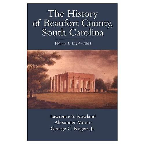 The History of Beaufort County, South voitureolina  1514-1861 v. 1