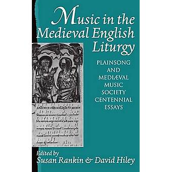 Music in the Medieval English Liturgy Plainsong  Mediaeval Music Society Centennial Essays by Rankin & Susan K.