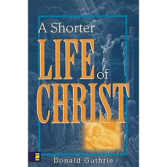 A Shorter Life of Christ by Guthrie & Donald