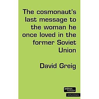 Het laatste bericht van de kosmonauten aan de vrouw hield hij eenmaal in de voormalige Sovjet-Unie door Greig & David