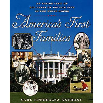 Americas First Families An Inside View of 200 Years of Private Life in the White House by Anthony & Carl Sferrazza
