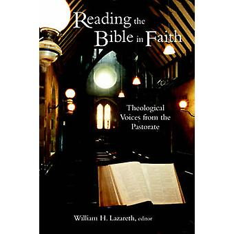 Reading the Bible in Faith Theological Voices from the Pastorate by Lazareth & William Henry