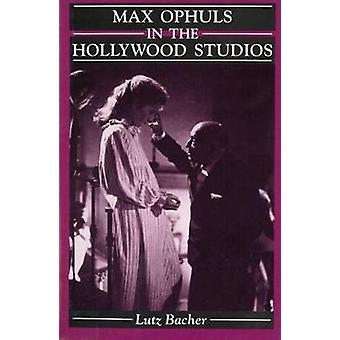 Max Ophuls in the Hollywood Studios by Bacher & Lutz