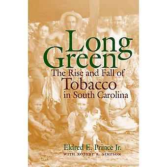 Long Green The Rise and Fall of Tobacco in South Carolina by Prince & Eldred E.