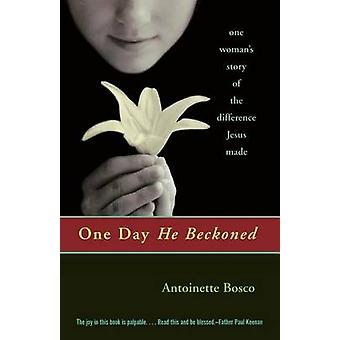 One Day He Beckoned One Womans Story of the Difference Jesus Made by Bosco & Antoinette