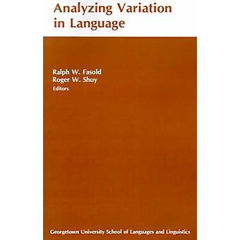 Analyzing Variation in Language Papers from the Second Colloquium on New Ways of Analyzing Variation by Fasold & Ralph W.