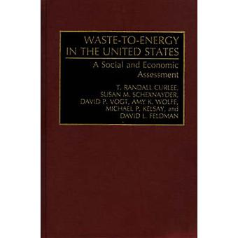 WasteToEnergy in the United States A Social and Economic Assessment by Curlee & T. Randall