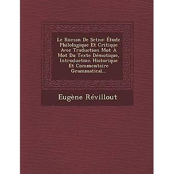 Le Roman De Setna tude Philologique Et Critique Avec Traduction Mot  Mot Du Texte Dmotique Introduction Historique Et Commentaire Grammatical... by Rvillout & Eugne