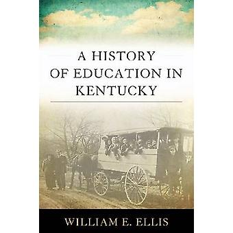 A History of Education in Kentucky by Ellis & William E.
