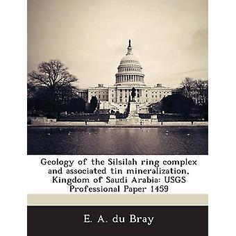 Geologi av Silsilah ring komplexa och associerade tin mineralisering kungariket av Saudiarabien USGS Professional papper 1459 av du Bray & E. A.