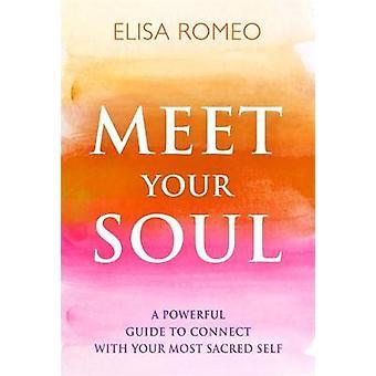 Mød din sjæl en kraftfuld Guide for at oprette forbindelse med dine mest hellige Self af Romeo & Elisa