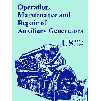Operation Maintenance and Repair of Auxiliary Generators by U. S. Army