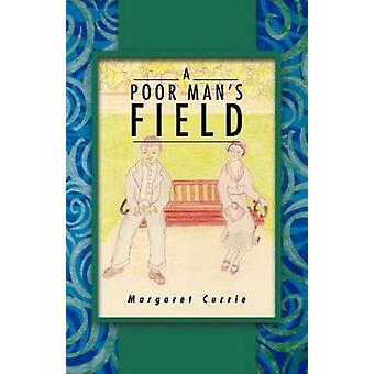 A Poor Mans Field by Currie & Margaret