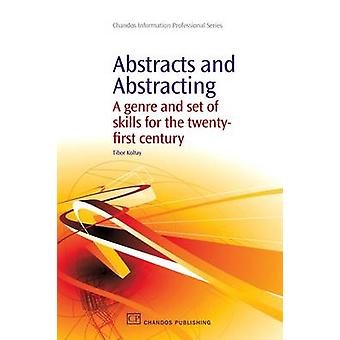Abstracts and Abstracting A Genre and Set of Skills for the TwentyFirst Century by Koltay & Tibor