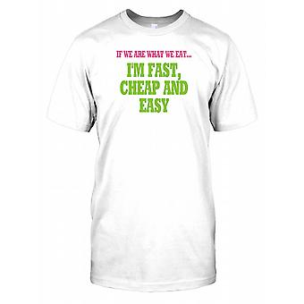 If We Are What We Eat... I'm Fast, Cheap And Easy - Funny Quote Mens T Shirt