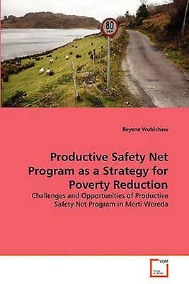 Productive Safety Net Program as a Strategy for Poverty rougeuction by Wubishaw & Beyene