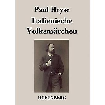 Italienische Volksmrchen by Paul Heyse