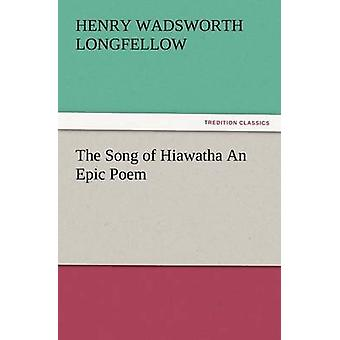 The Song of Hiawatha an Epic Poem by Longfellow & Henry Wadsworth